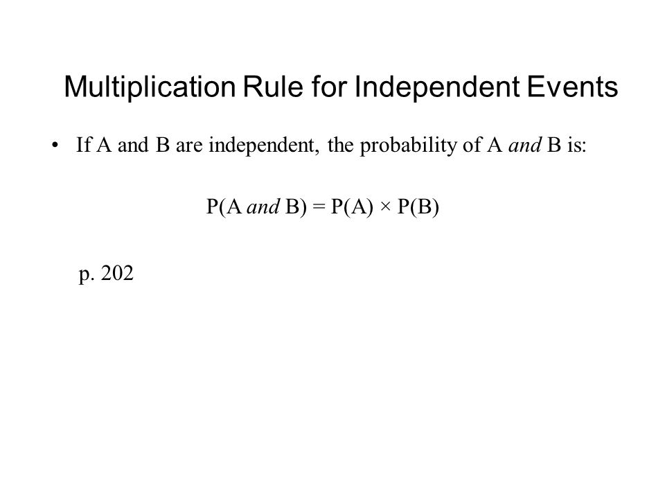 Multiplication Rule for Independent Events If A and B are independent, the probability of A and B is: p.