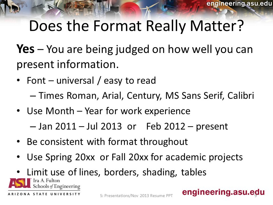 Does the Format Really Matter. Yes – You are being judged on how well you can present information.