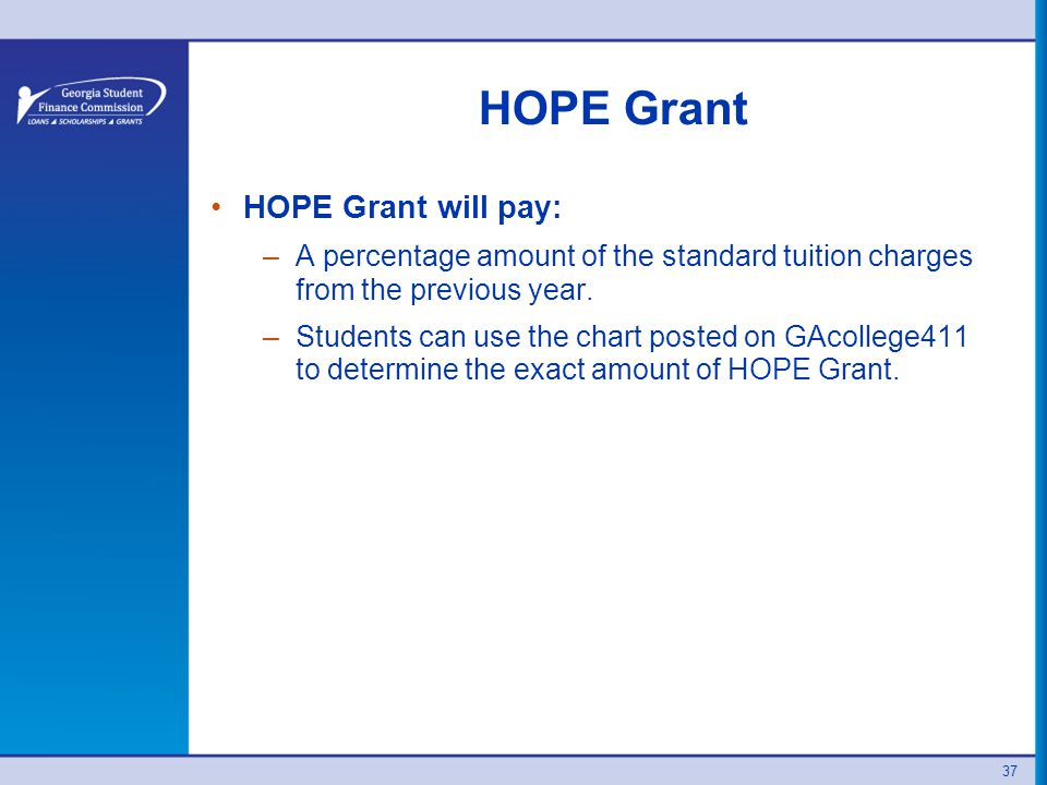 HOPE Grant HOPE Grant will pay: –A percentage amount of the standard tuition charges from the previous year.