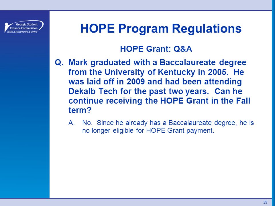 39 HOPE Program Regulations HOPE Grant: Q&A Q.Mark graduated with a Baccalaureate degree from the University of Kentucky in 2005.