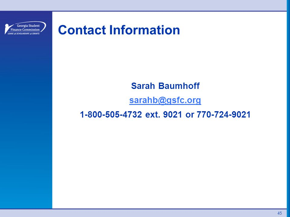 Contact Information Sarah Baumhoff sarahb@gsfc.org 1-800-505-4732 ext. 9021 or 770-724-9021 45