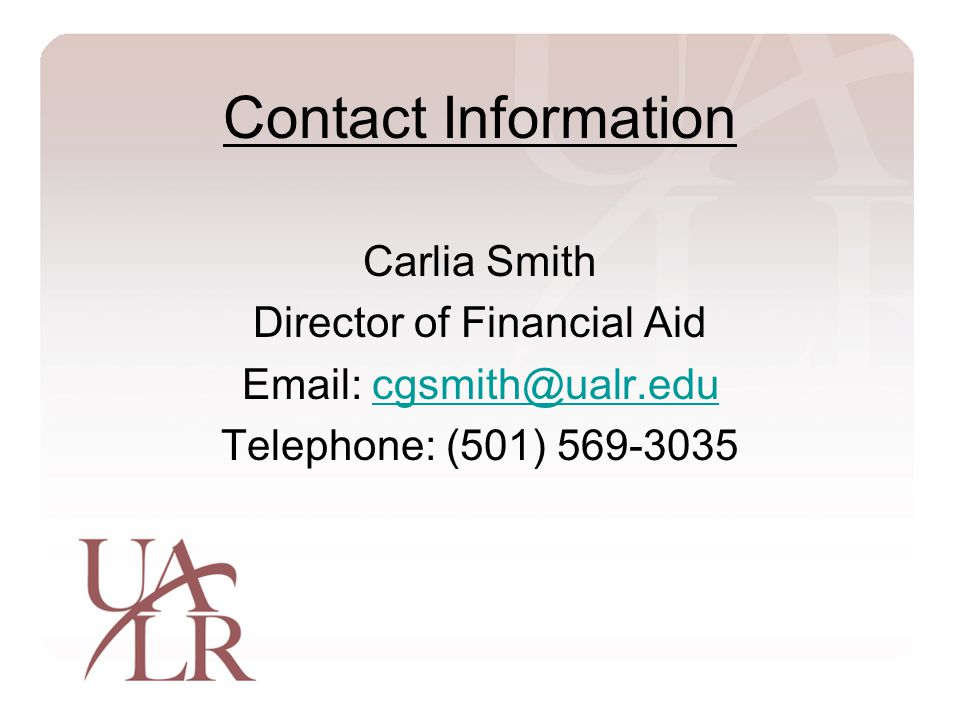 Contact Information Carlia Smith Director of Financial Aid Email: cgsmith@ualr.educgsmith@ualr.edu Telephone: (501) 569-3035