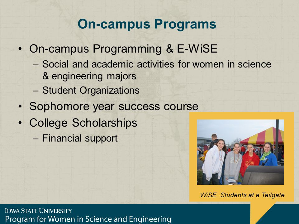 On-campus Programs On-campus Programming & E-WiSE –Social and academic activities for women in science & engineering majors –Student Organizations Sop