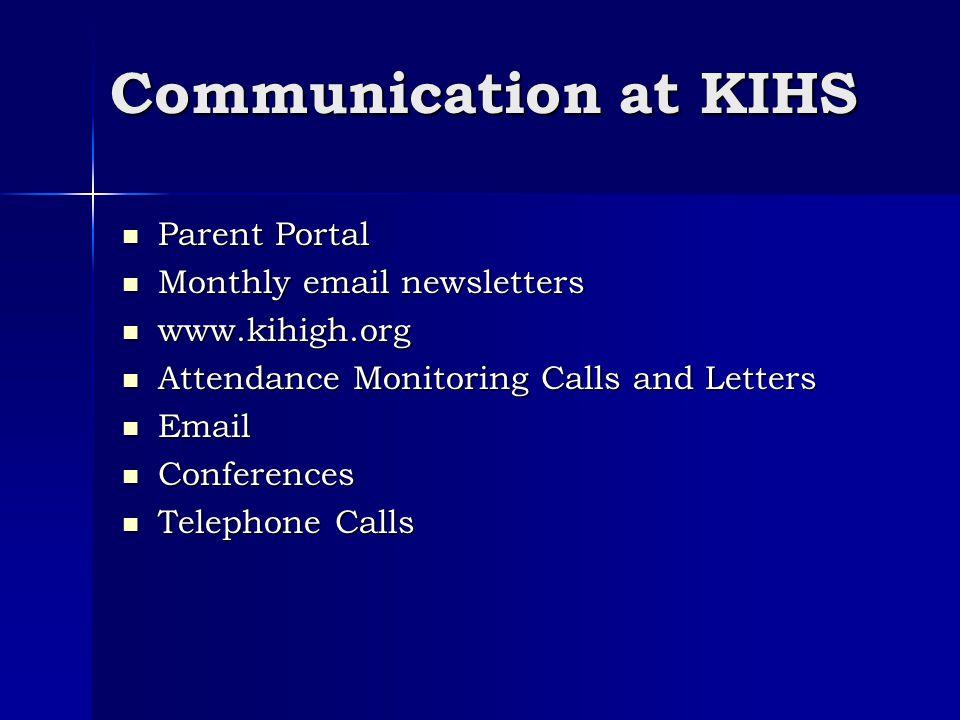 Communication at KIHS Parent Portal Parent Portal Monthly email newsletters Monthly email newsletters www.kihigh.org www.kihigh.org Attendance Monitoring Calls and Letters Attendance Monitoring Calls and Letters Email Email Conferences Conferences Telephone Calls Telephone Calls