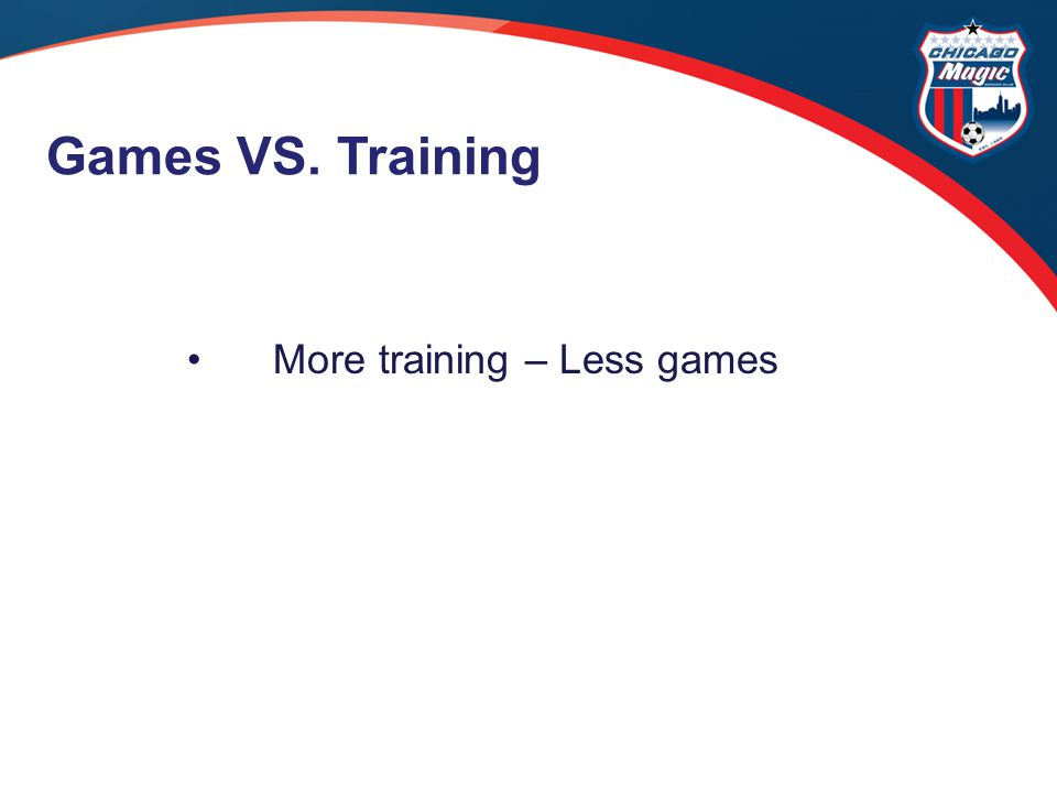 More training – Less games Games VS. Training