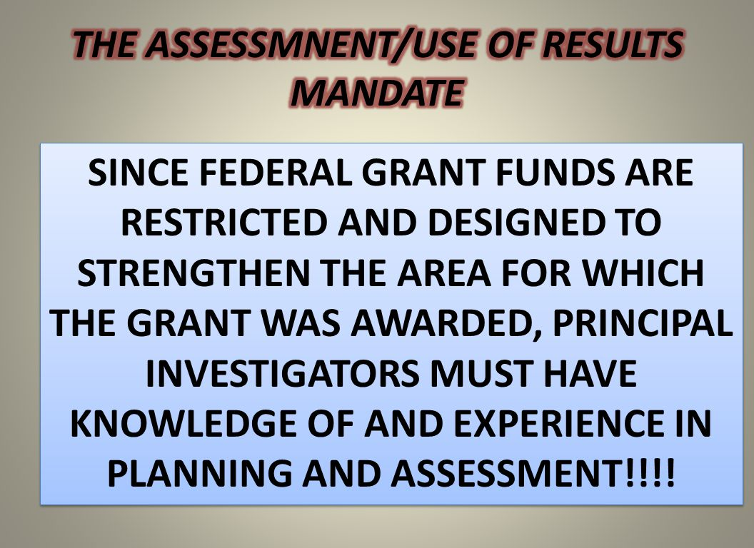 SINCE FEDERAL GRANT FUNDS ARE RESTRICTED AND DESIGNED TO STRENGTHEN THE AREA FOR WHICH THE GRANT WAS AWARDED, PRINCIPAL INVESTIGATORS MUST HAVE KNOWLE