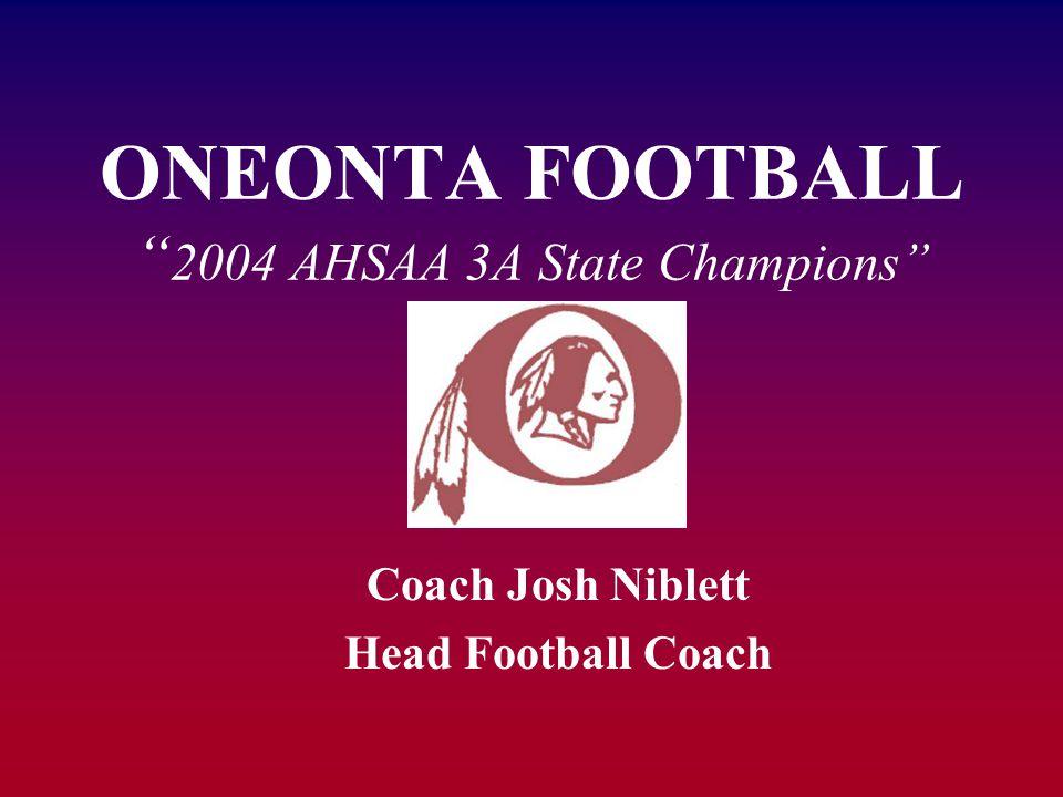 "ONEONTA FOOTBALL "" 2004 AHSAA 3A State Champions"" Coach Josh Niblett Head Football Coach"