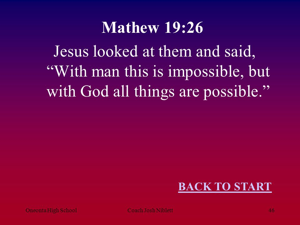 """Oneonta High SchoolCoach Josh Niblett46 Mathew 19:26 Jesus looked at them and said, """"With man this is impossible, but with God all things are possible"""