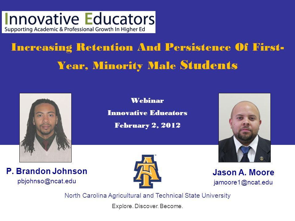North Carolina Agricultural and Technical State University Explore. Discover. Become. Increasing Retention And Persistence Of First- Year, Minority Ma