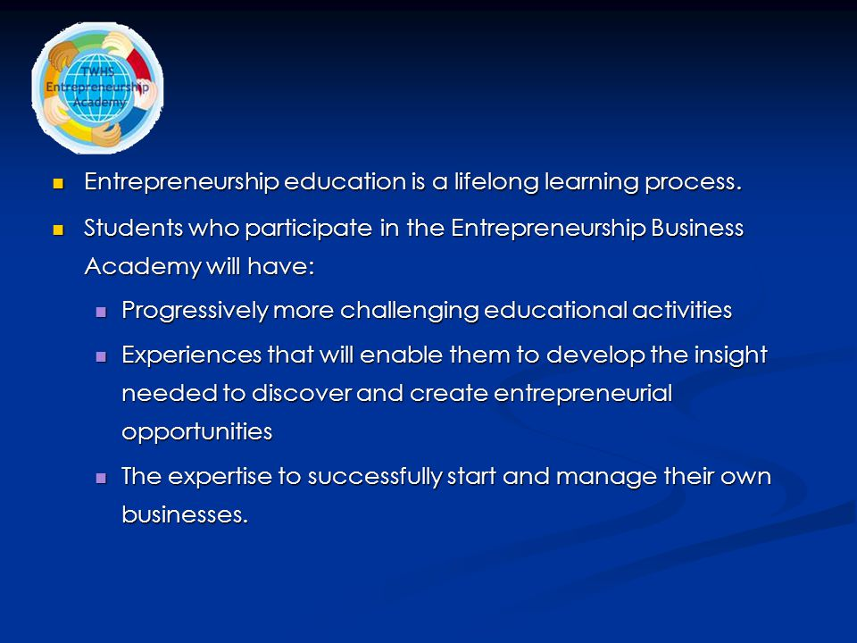 Entrepreneurship education is a lifelong learning process. Entrepreneurship education is a lifelong learning process. Students who participate in the