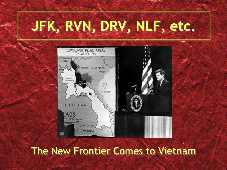 JFK, RVN, DRV, NLF, etc. The New Frontier Comes to Vietnam