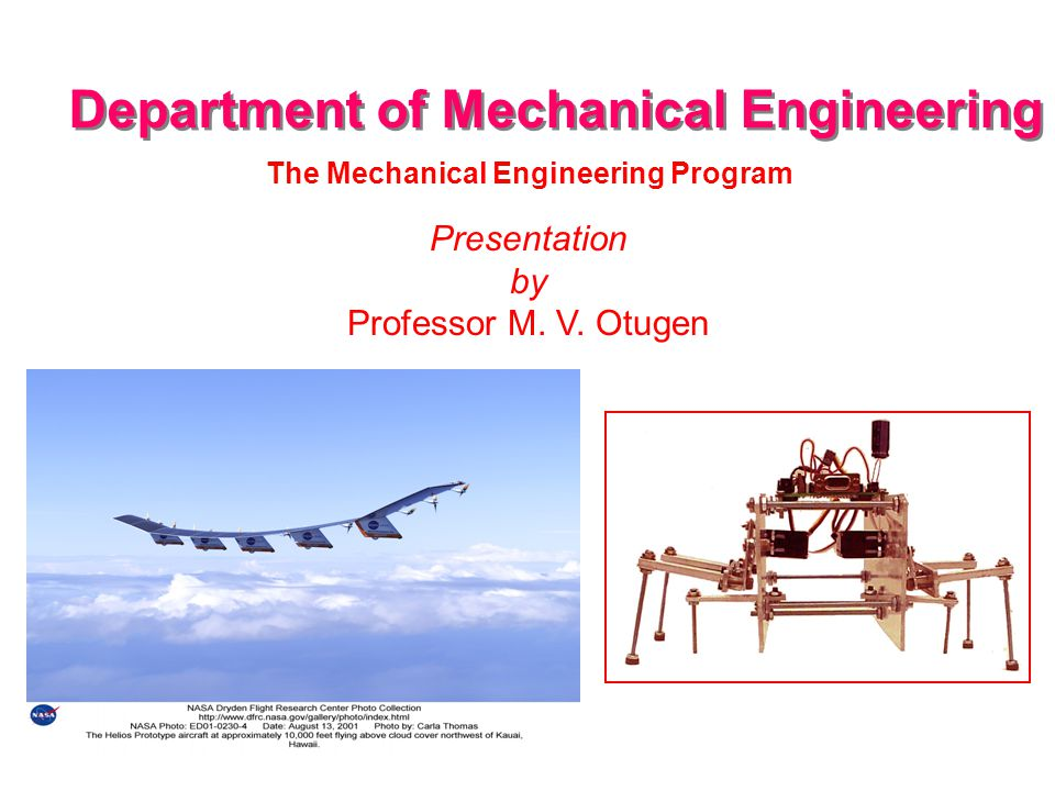 Department of Mechanical Engineering Presentation by Professor M. V. Otugen The Mechanical Engineering Program