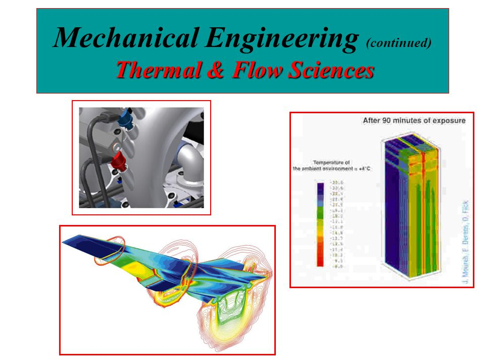 Thermal & Flow Sciences Mechanical Engineering (continued) Thermal & Flow Sciences