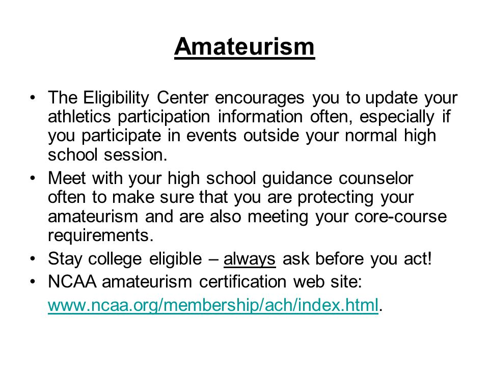 Amateurism The Eligibility Center encourages you to update your athletics participation information often, especially if you participate in events out