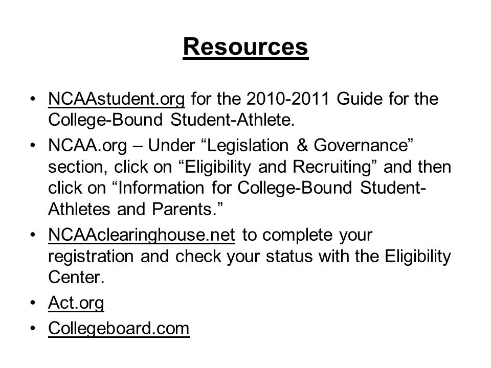 Resources NCAAstudent.org for the 2010-2011 Guide for the College-Bound Student-Athlete.