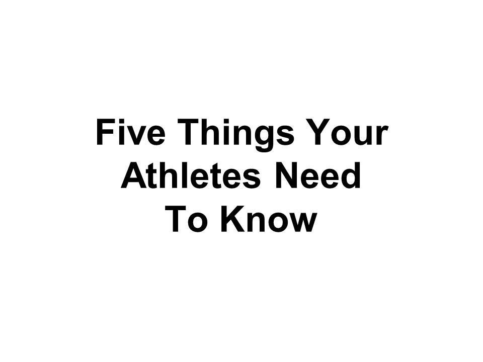 Five Things Your Athletes Need To Know