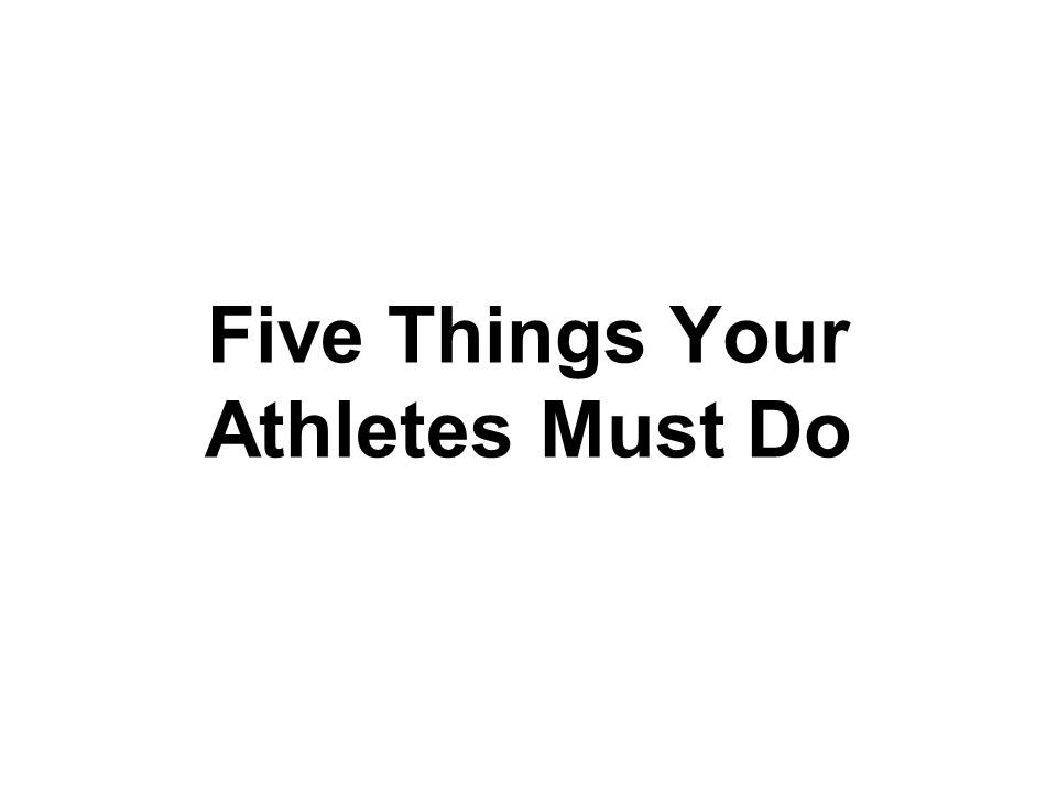 Five Things Your Athletes Must Do