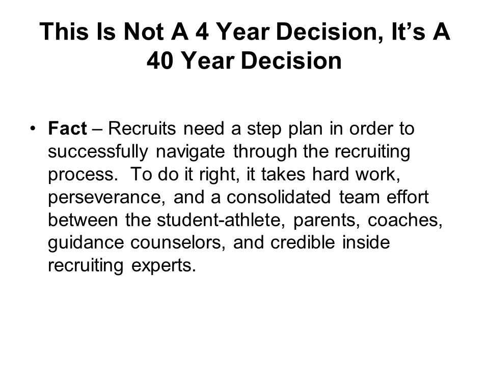 This Is Not A 4 Year Decision, It's A 40 Year Decision Fact – Recruits need a step plan in order to successfully navigate through the recruiting process.