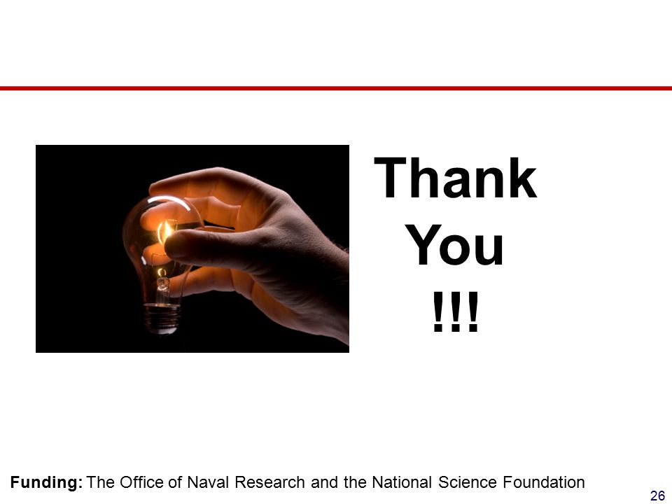 26 Thank You !!! Funding: The Office of Naval Research and the National Science Foundation