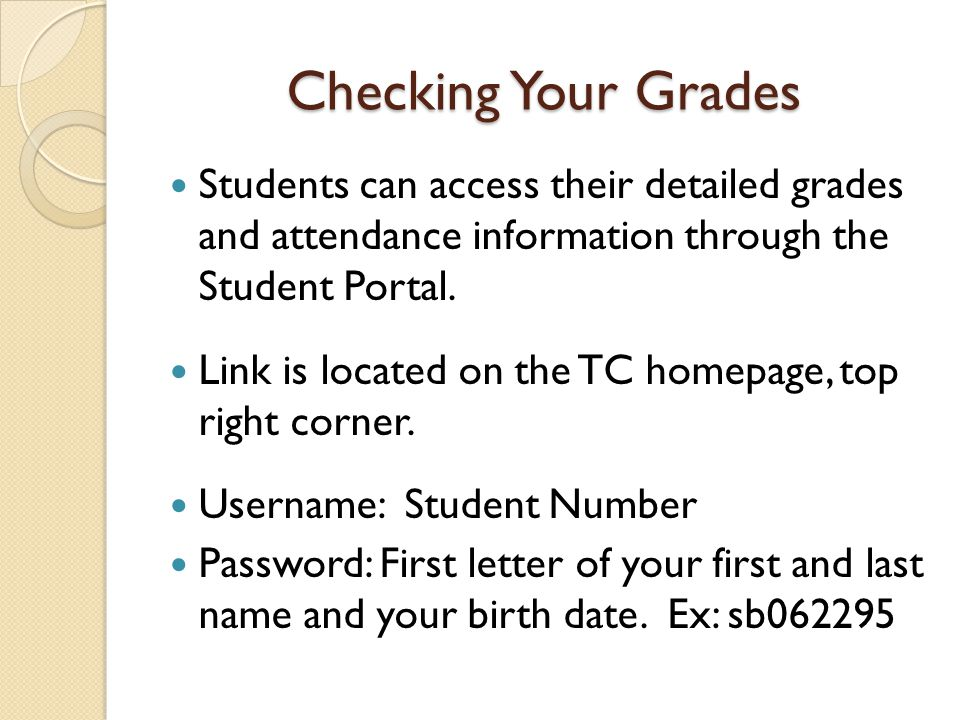 Checking Your Grades Students can access their detailed grades and attendance information through the Student Portal.
