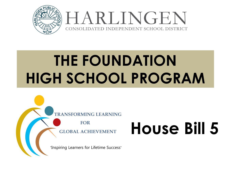 THE FOUNDATION HIGH SCHOOL PROGRAM House Bill 5