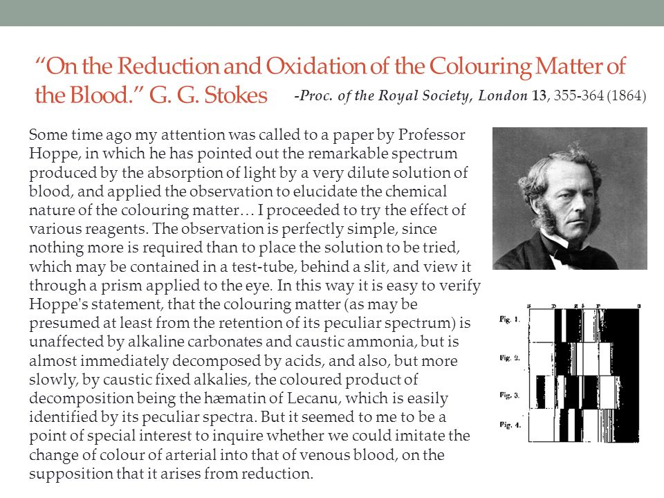 """On the Reduction and Oxidation of the Colouring Matter of the Blood."" G. G. Stokes Some time ago my attention was called to a paper by Professor Hopp"