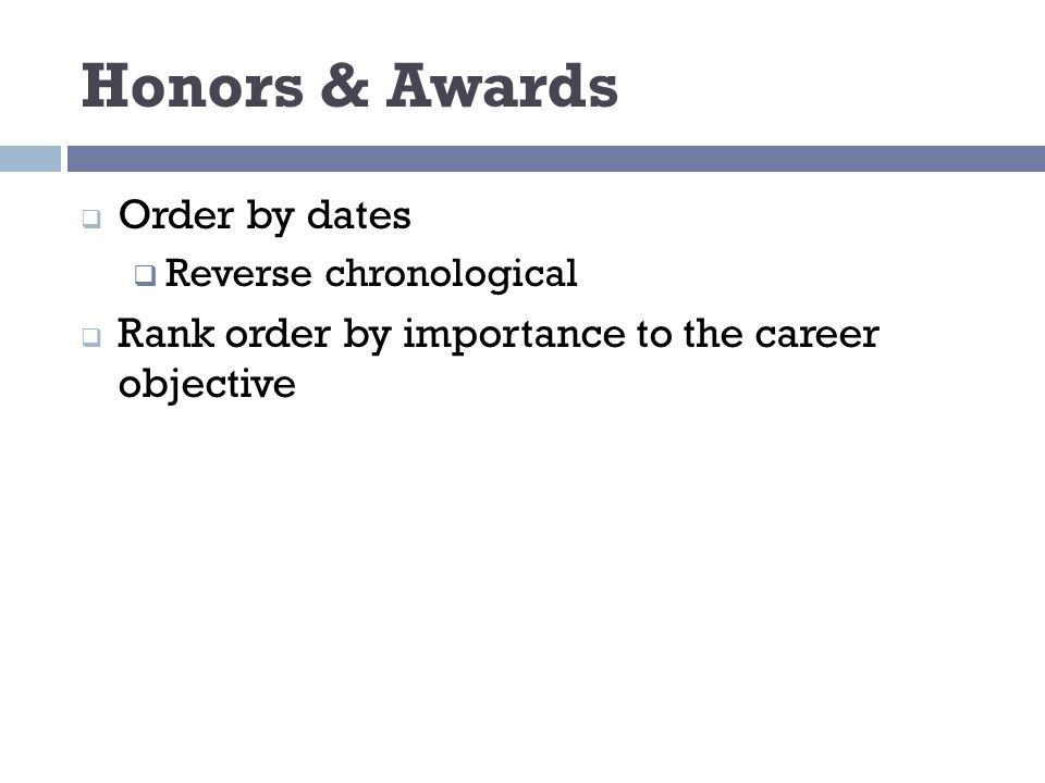 Honors & Awards  Order by dates  Reverse chronological  Rank order by importance to the career objective