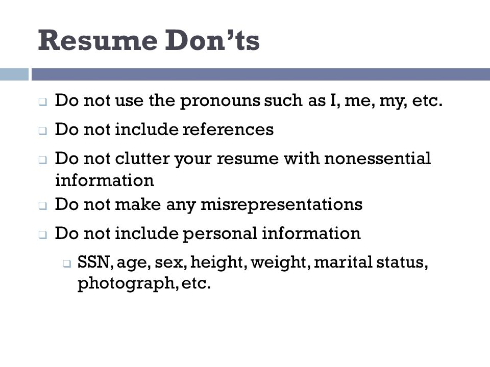 Resume Don'ts  Do not use the pronouns such as I, me, my, etc.