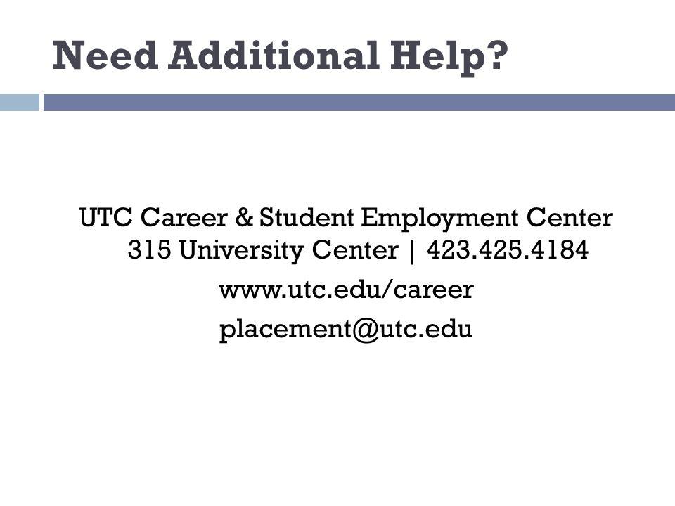 Need Additional Help? UTC Career & Student Employment Center 315 University Center | 423.425.4184 www.utc.edu/career placement@utc.edu