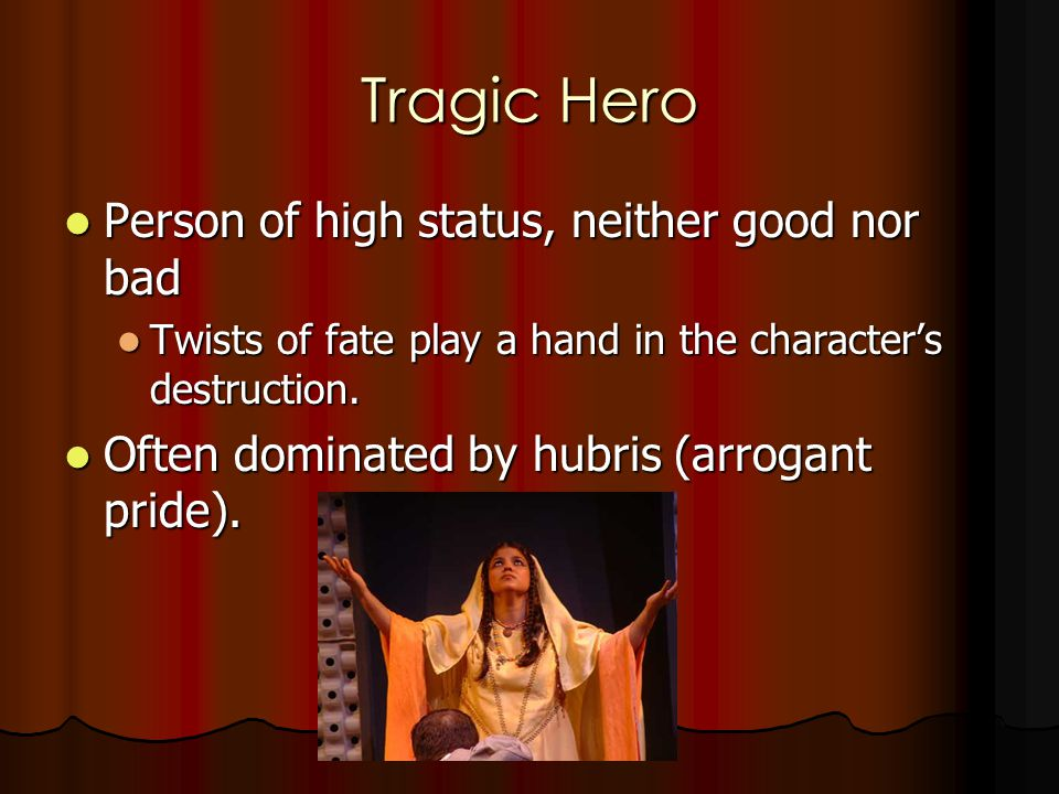 Tragic Hero Person of high status, neither good nor bad Person of high status, neither good nor bad Twists of fate play a hand in the character's dest