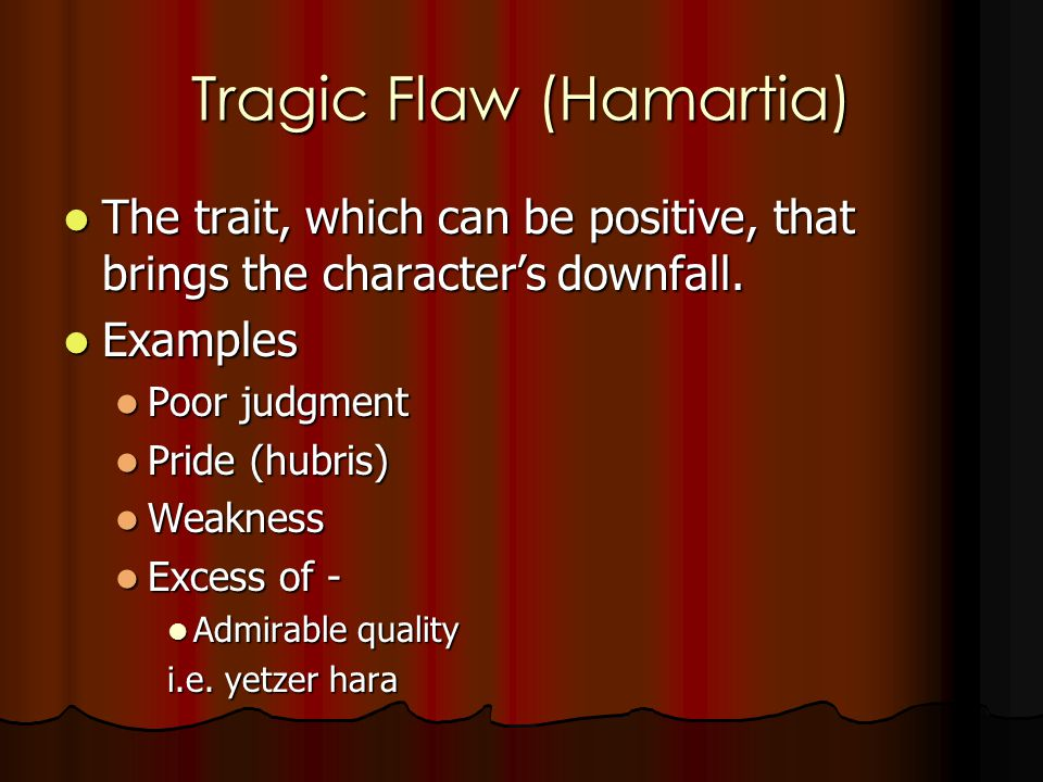Tragic Flaw (Hamartia) The trait, which can be positive, that brings the character's downfall.
