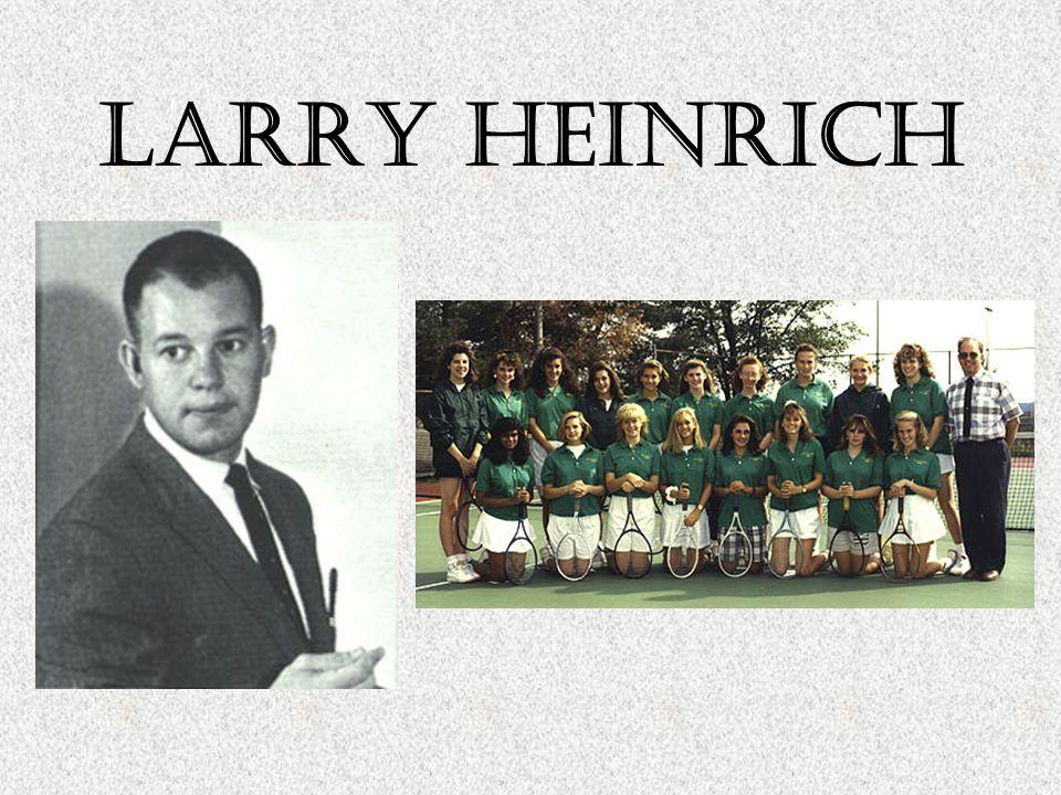 Larry heinrich Longest tenure for a teacher in North history- 42 years Mathematics teacher Student Council advisor Tennis Coach Cheerleading Coach Nor