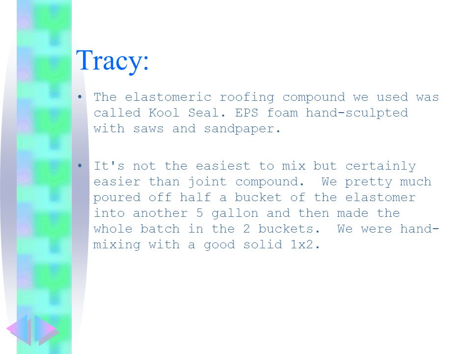 Tracy: The elastomeric roofing compound we used was called Kool Seal.
