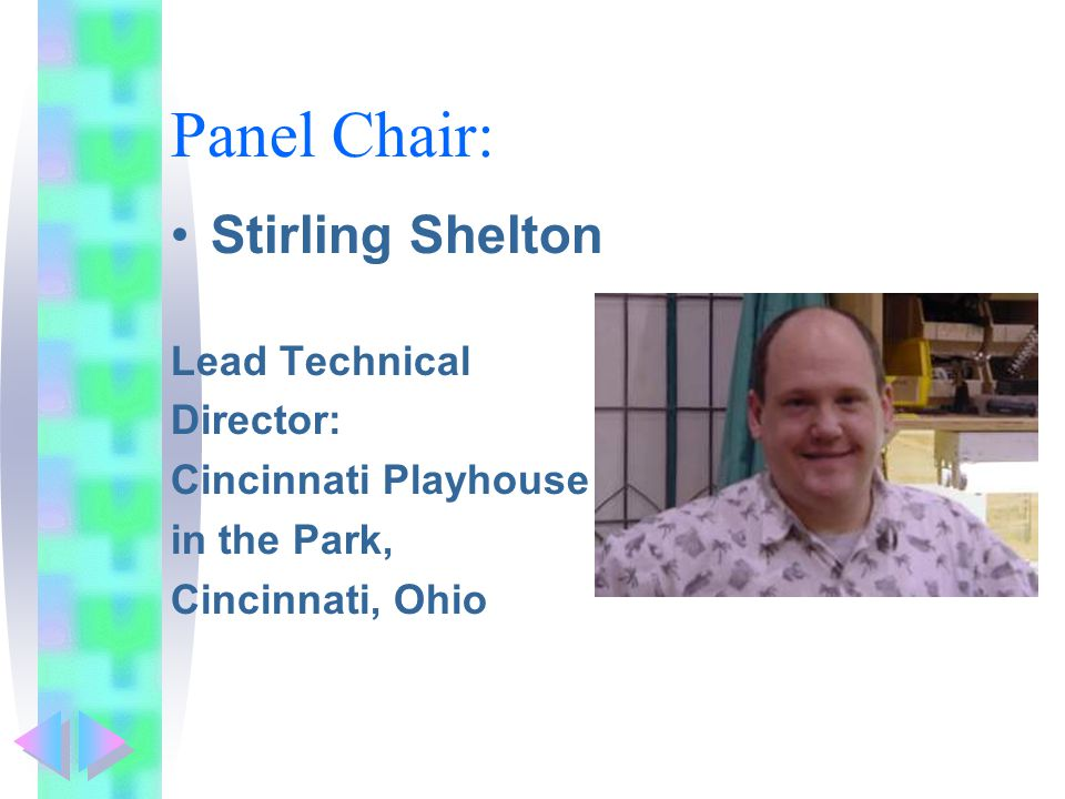 Panel Chair: Stirling Shelton Lead Technical Director: Cincinnati Playhouse in the Park, Cincinnati, Ohio