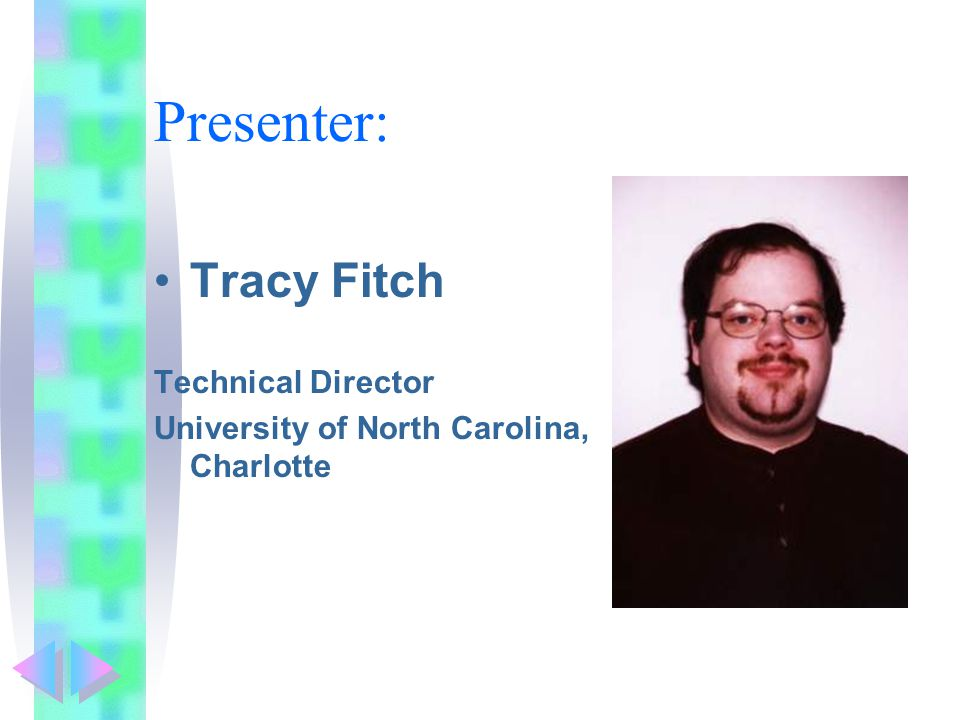 Presenter: Tracy Fitch Technical Director University of North Carolina, Charlotte