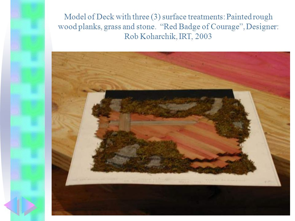 Model of Deck with three (3) surface treatments: Painted rough wood planks, grass and stone.