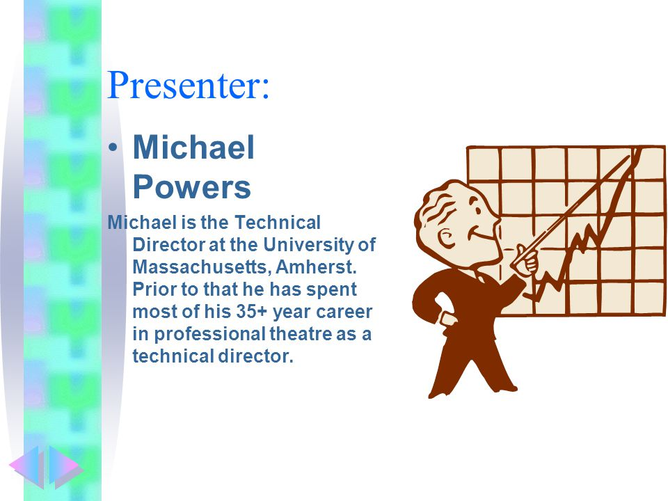 Presenter: Michael Powers Michael is the Technical Director at the University of Massachusetts, Amherst.