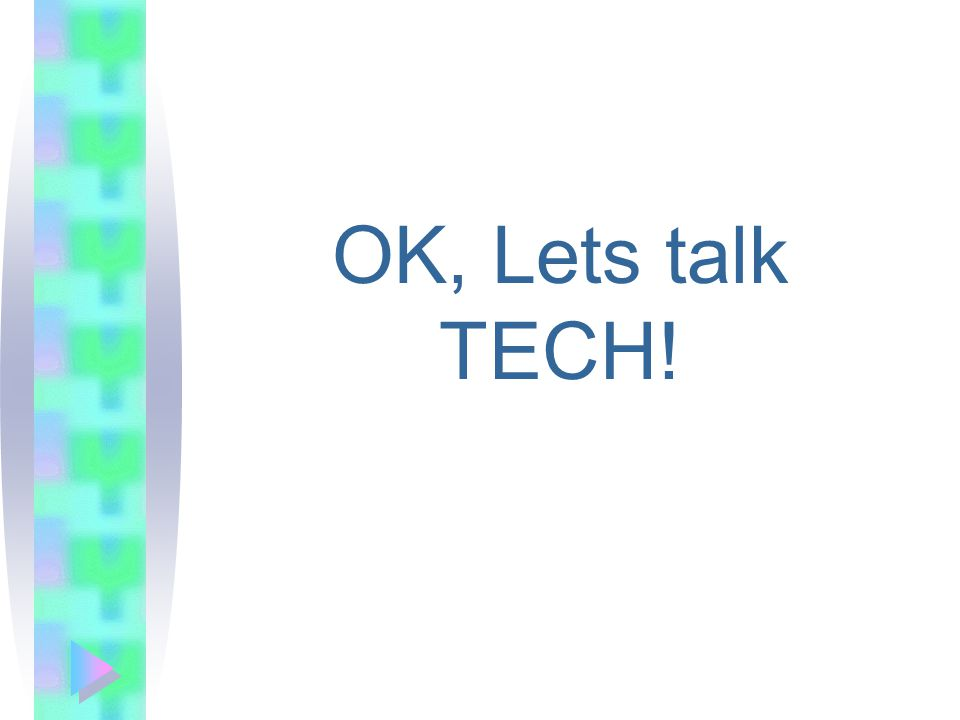 OK, Lets talk TECH!