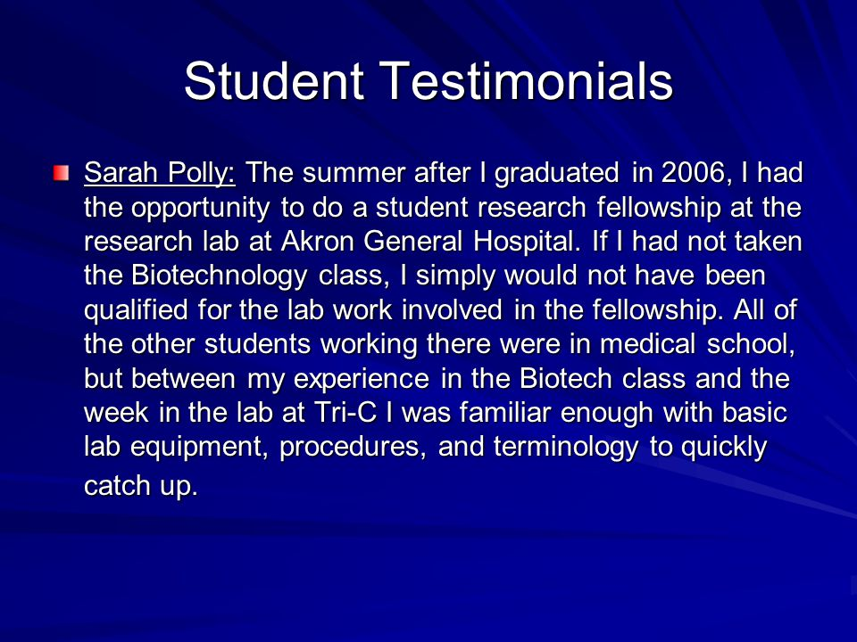 Student Testimonials Sarah Polly: The summer after I graduated in 2006, I had the opportunity to do a student research fellowship at the research lab at Akron General Hospital.