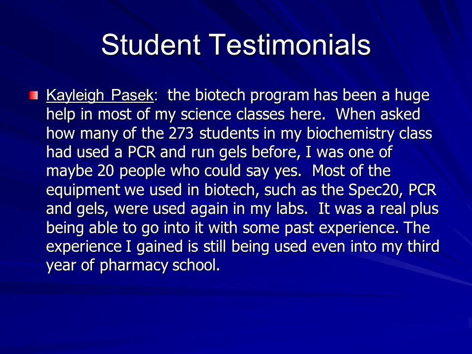Student Testimonials Kayleigh Pasek: the biotech program has been a huge help in most of my science classes here.