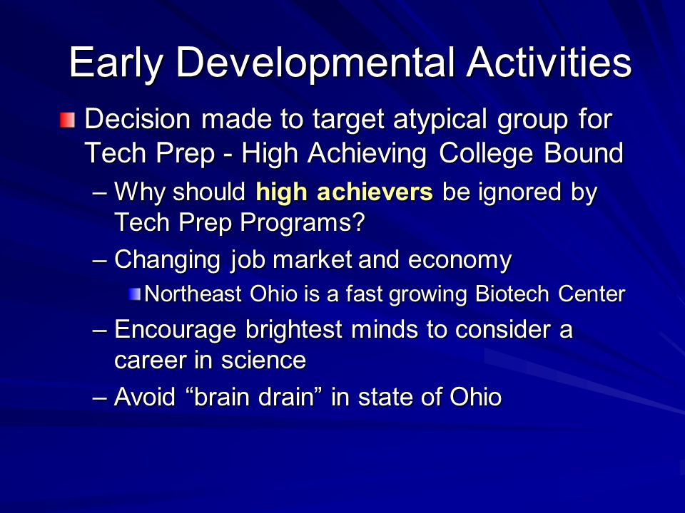 Early Developmental Activities Decision made to target atypical group for Tech Prep - High Achieving College Bound –Why should high achievers be ignored by Tech Prep Programs.