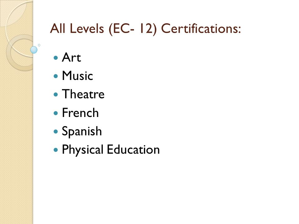 All Levels (EC- 12) Certifications: Art Music Theatre French Spanish Physical Education