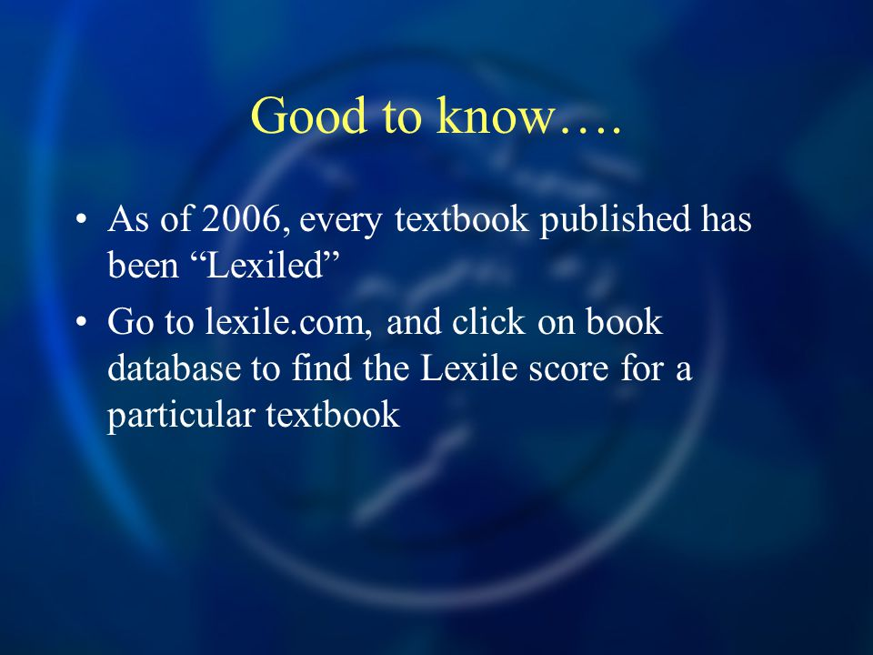 "Good to know…. As of 2006, every textbook published has been ""Lexiled"" Go to lexile.com, and click on book database to find the Lexile score for a par"