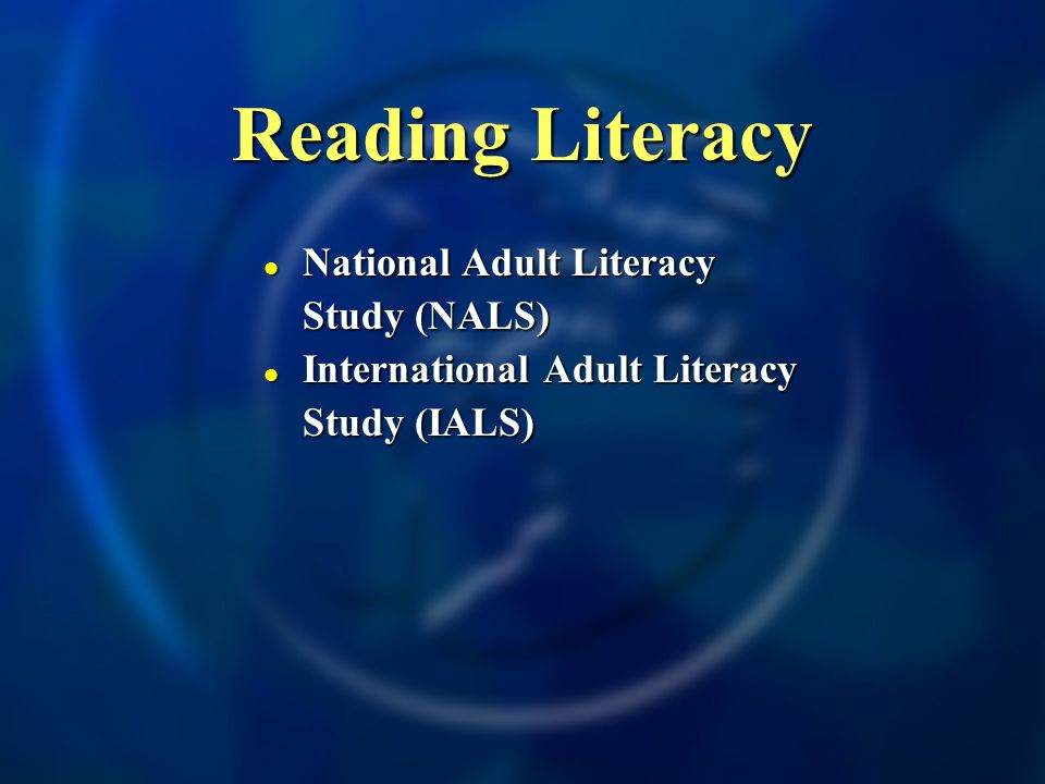 Reading Literacy National Adult Literacy National Adult Literacy Study (NALS) International Adult Literacy International Adult Literacy Study (IALS)