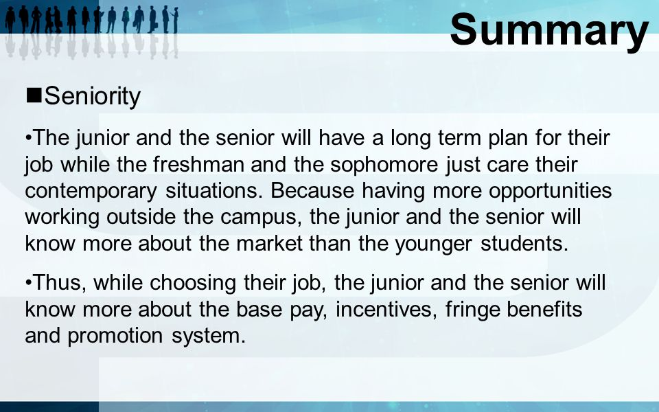 Summary Seniority The junior and the senior will have a long term plan for their job while the freshman and the sophomore just care their contemporary situations.