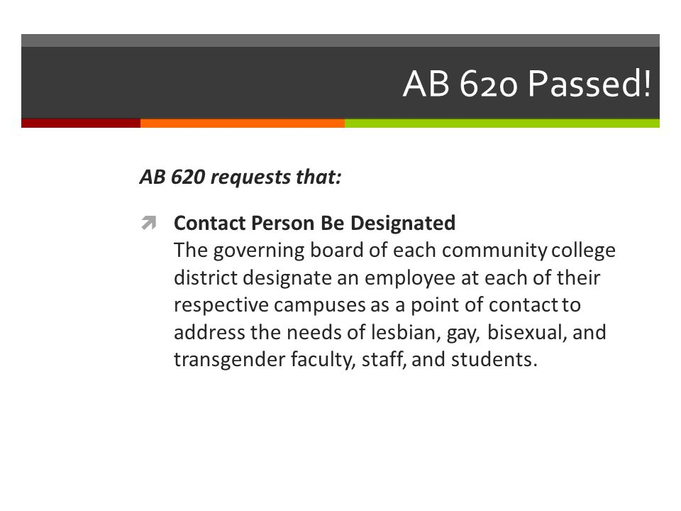 AB 620 Passed! AB 620 requests that:  Contact Person Be Designated The governing board of each community college district designate an employee at ea