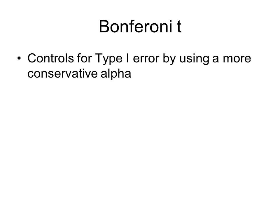 Bonferoni t Controls for Type I error by using a more conservative alpha