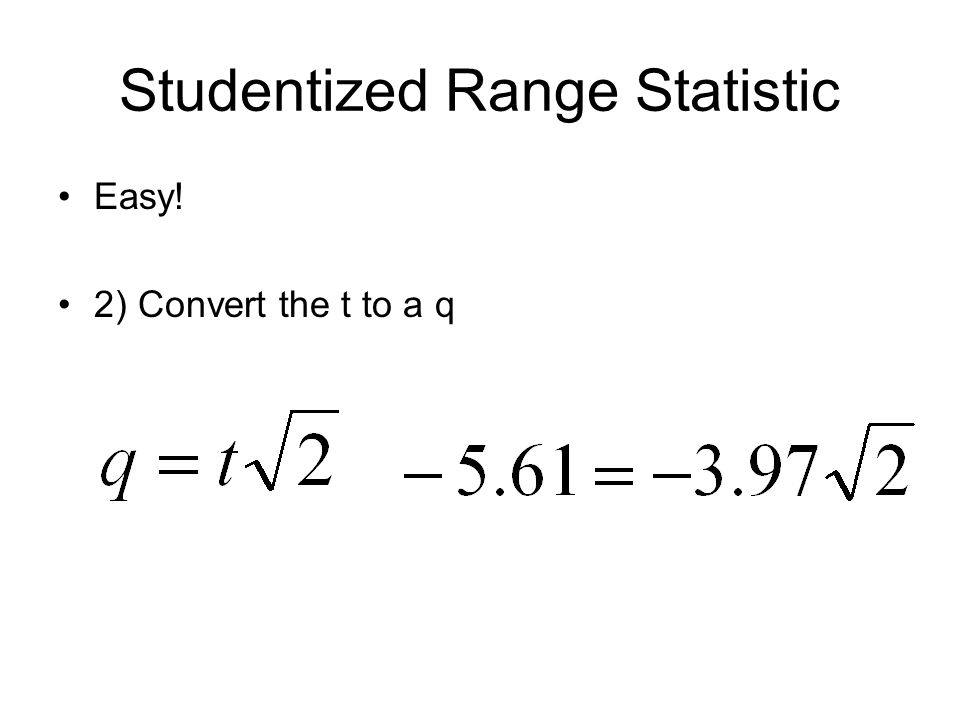 Studentized Range Statistic 3) Critical value of q (note: this is a two-tailed test) Figure out df (same as t) Example = 20 Figure out r r = the number of groups