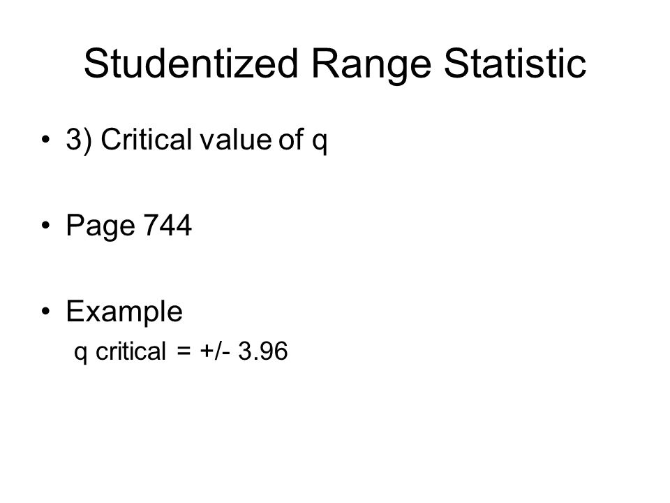 Studentized Range Statistic 4) Compare q obs and q critical same way as t values q = -5.61 q critical = +/– 3.96