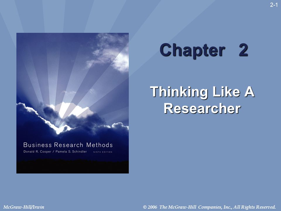 © 2006 The McGraw-Hill Companies, Inc., All Rights Reserved.McGraw-Hill/Irwin 2-1 Chapter 2 Thinking Like A Researcher
